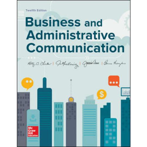 Business and Administrative Communication (12th Edition) Kitty Locker, Jo Mackiewicz, Jeanine Aune and Donna Kienzler | 9781260686456