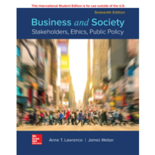 Business and Society: Stakeholders, Ethics, Public Policy (16th Edition) Anne Lawrence and James Weber | 9781260565607