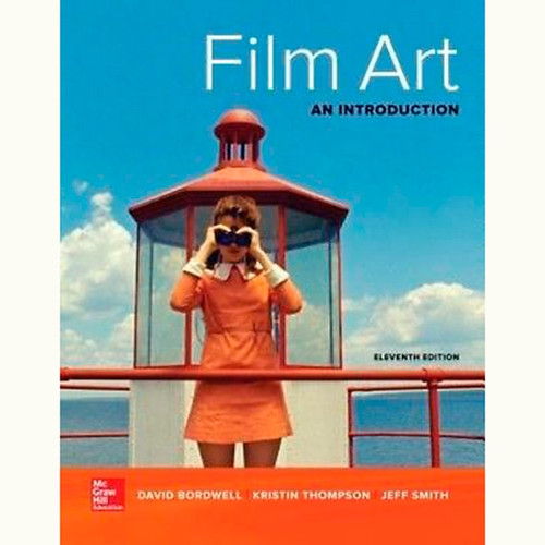 Film Art: An Introduction (11th Edition) David Bordwell and Kristin Thompson
