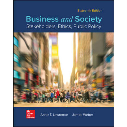 Business and Society: Stakeholders, Ethics, Public Policy (16th Edition) Anne Lawrence and James Weber | 9781260140491