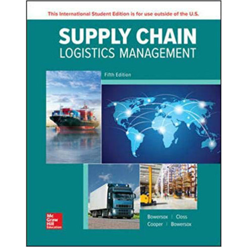 Supply Chain Logistics Management (5th Edition) Donald Bowersox, David Closs and M. Bixby Cooper | 9781260547825
