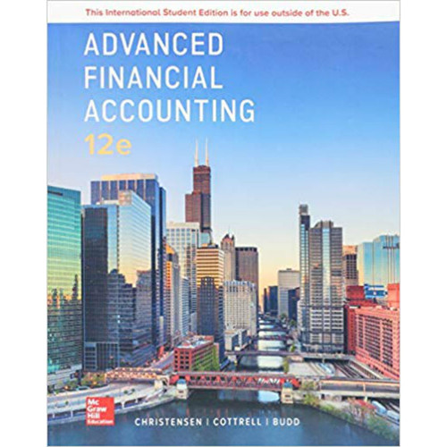 Advanced Financial Accounting (12th Edition) Theodore Christensen, David Cottrell and Cassy Budd | 9781260091700