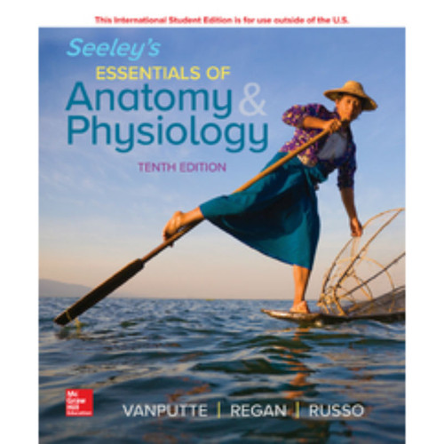 Seeley's Essentials of Anatomy and Physiology (10th Edition) Cinnamon VanPutte, Jennifer Regan and Andrew Russo   9781260092868
