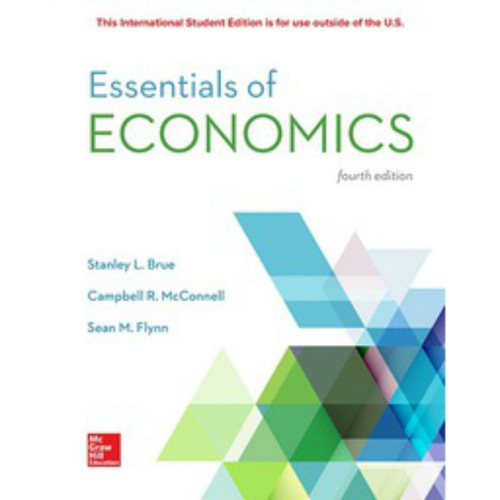Essentials of Economics (4th Edition) Stanley Brue, Campbell McConnell and Sean Flynn | 9781260084665