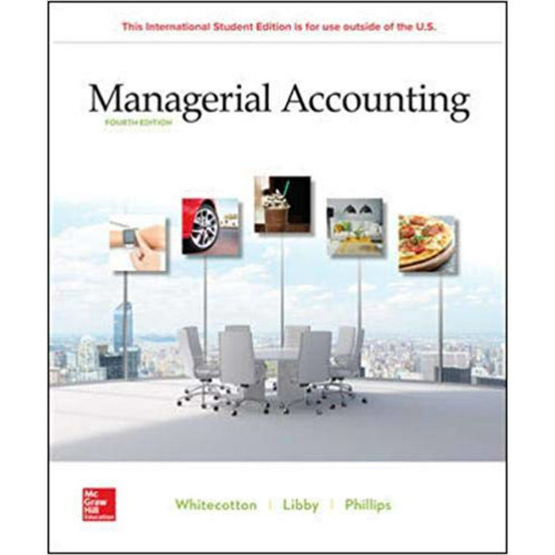 Managerial Accounting (4th Edition) Stacey Whitecotton, Robert Libby and Fred Phillips | 9781260565447