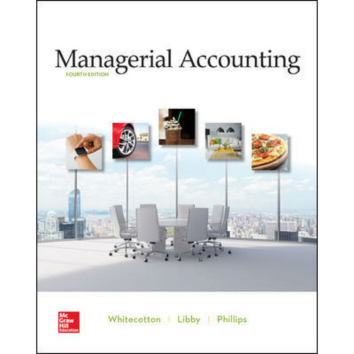 Managerial Accounting (4th Edition) Stacey Whitecotton, Robert Libby and Fred Phillips | 9781260413984