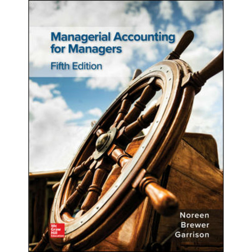 Managerial Accounting for Managers (5th Edition) Eric Noreen, Peter Brewer and Ray Garrison   9781259969485
