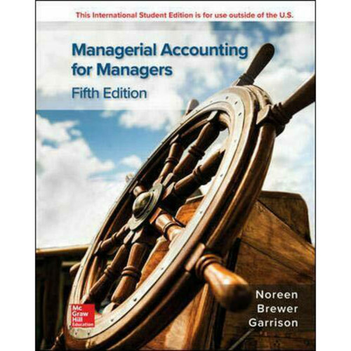 Managerial Accounting for Managers (5th Edition) Eric Noreen, Peter Brewer and Ray Garrison   9781260570014