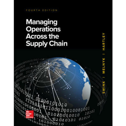 Managing Operations Across the Supply Chain (4th Edition) Morgan Swink, Steven Melnyk, Janet L. Hartley and M. Bixby Cooper | 9781260239461