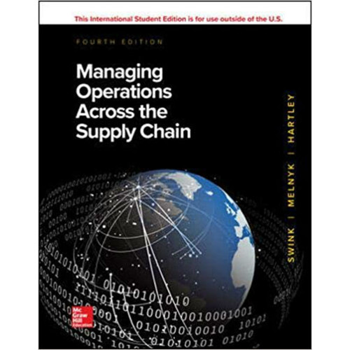 Managing Operations Across the Supply Chain (4th Edition) Morgan Swink, Steven Melnyk, Janet L. Hartley and M. Bixby Cooper | 9781260547634