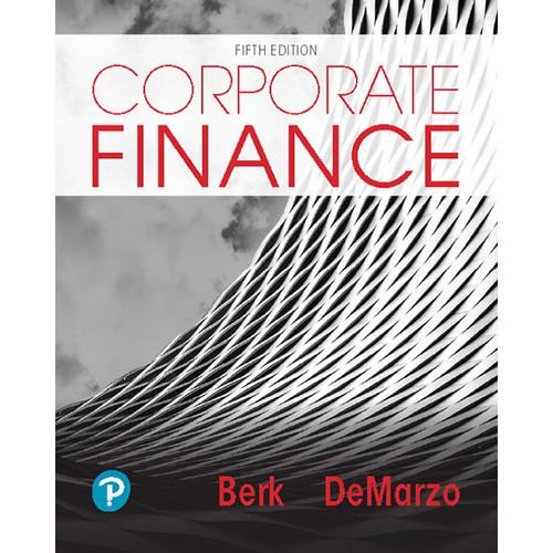 Corporate Finance (5th Edition) Jonathan Berk, Peter DeMarzo | 9780135183809