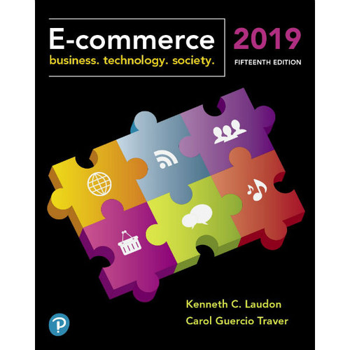 E-Commerce 2019: Business, Technology and Society (15th Edition) Kenneth C. Laudon, Carol Guercio Traver | 9780134998459