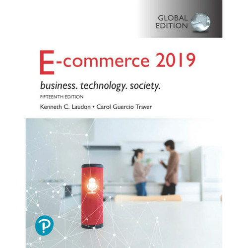 E-Commerce 2019: Business, Technology and Society (15th Edition) Kenneth C. Laudon, Carol Guercio Traver | 9781292303178