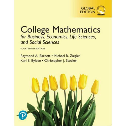 College Mathematics for Business, Economics, Life Sciences, and Social Sciences (14th Edition) Raymond A. Barnett, Michael R. Ziegler, Karl E. Byleen, Christopher J. Stocker | 9781292270494