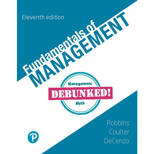 Fundamentals of Management (11th Edition) Stephen P. Robbins, Mary A. Coulter, David A. De Cenzo | 9780135175156