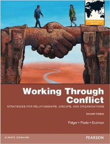 Working through Conflict: Strategies for Relationships, Groups, and Organizations (7th Edition) P. Folger IE