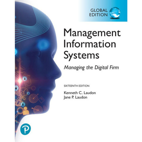 Management Information Systems: Managing the Digital Firm (16th Edition) Kenneth C. Laudon and Jane P. Laudon   9781292296562