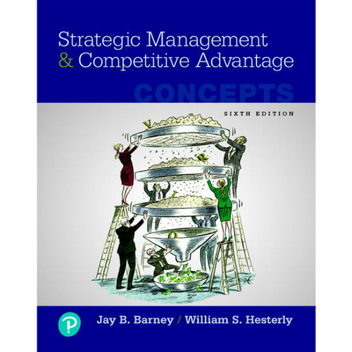 Strategic Management and Competitive Advantage: Concepts (6th Edition) Jay B. Barney, William Hesterly | 9780134743080