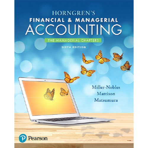Horngren's Financial & Managerial Accounting, The Managerial Chapters (6th Edition) Tracie L. Miller-Nobles, Brenda L. Mattison, Ella Mae Matsumura | 9780134486857