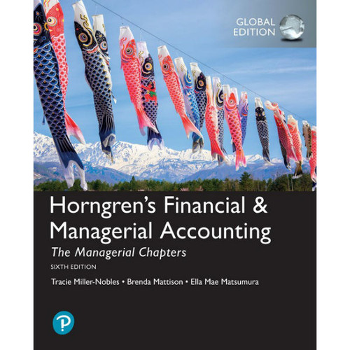 Horngren's Financial & Managerial Accounting, The Managerial Chapters (6th Edition) Tracie L. Miller-Nobles, Brenda L. Mattison, Ella Mae Matsumura | 9781292246260
