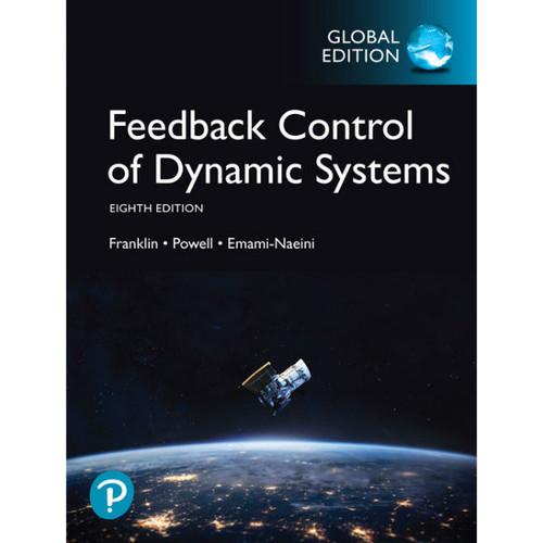 Feedback Control of Dynamic Systems (8th Edition) Gene F. Franklin, J. David Powell | 9781292274522