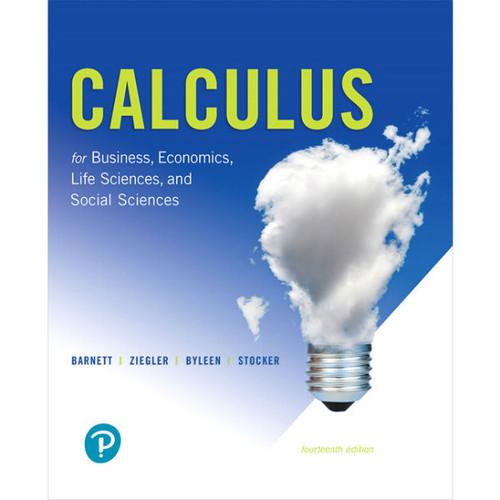 Calculus for Business, Economics, Life Sciences, and Social Sciences (14th Edition) Raymond A. Barnett, Michael R. Ziegler, Karl E. Byleen, Christopher J. Stocker | 9780134668574