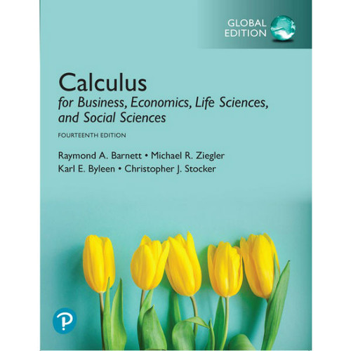 Calculus for Business, Economics, Life Sciences, and Social Sciences (14th Edition) Raymond A. Barnett, Michael R. Ziegler, Karl E. Byleen, Christopher J. Stocker | 9781292266152