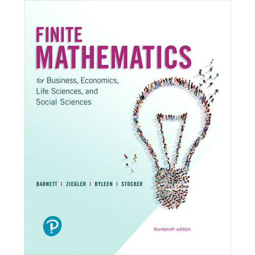 Finite Mathematics for Business, Economics, Life Sciences, and Social Sciences (14th Edition) Raymond A. Barnett, Michael R. Ziegler | 9780134675985