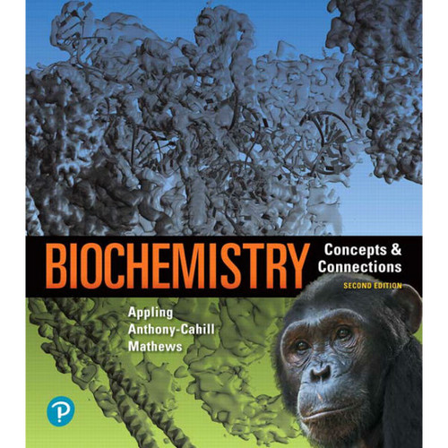 Biochemistry: Concepts and Connections (2nd Edition) Dean R. Appling, Spencer J. Anthony-Cahill, Christopher K. Mathews | 9780134641621