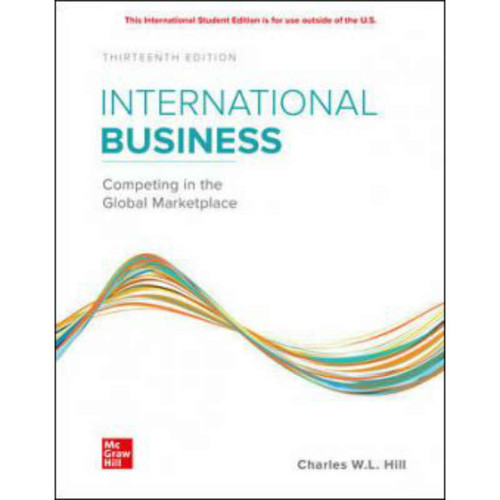 International Business: Competing in the Global Marketplace (13th edition) Charles Hill | 9781260575866