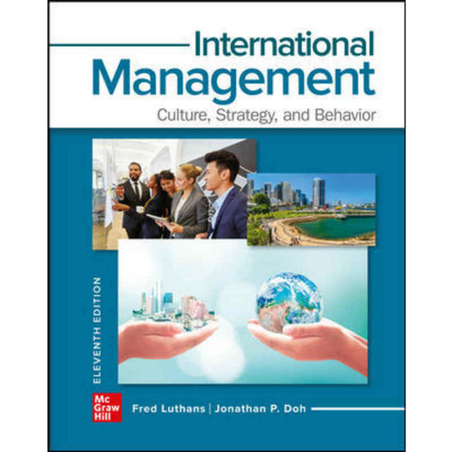 International Management: Culture, Strategy, and Behavior (11th Edition) Fred Luthans and Jonathan Doh | 9781260260472
