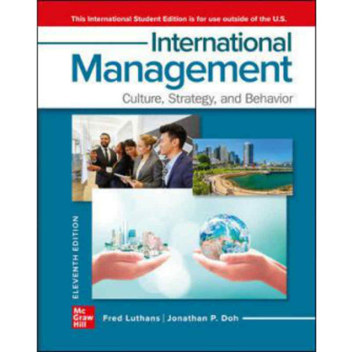 International Management: Culture, Strategy, and Behavior (11th Edition) Fred Luthans and Jonathan Doh | 9781260570533