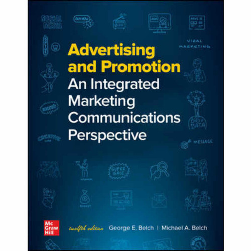 Advertising and Promotion: An Integrated Marketing Communications Perspective (12th Edition) George Belch and Michael Belch | 9781260259315