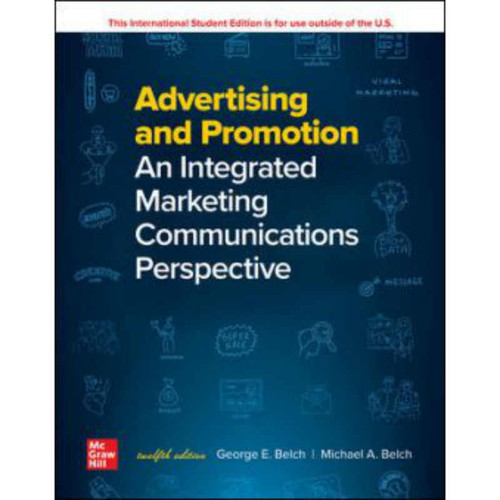 Advertising and Promotion: An Integrated Marketing Communications Perspective (12th Edition) George Belch and Michael Belch | 9781260570991