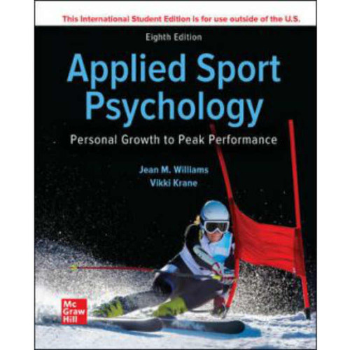 Applied Sport Psychology: Personal Growth to Peak Performance (8th Edition) Jean Williams and Vikki Krane | 9781260575569