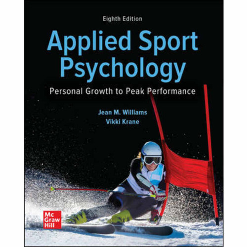 Applied Sport Psychology: Personal Growth to Peak Performance (8th Edition) Jean Williams and Vikki Krane | 9781260390957