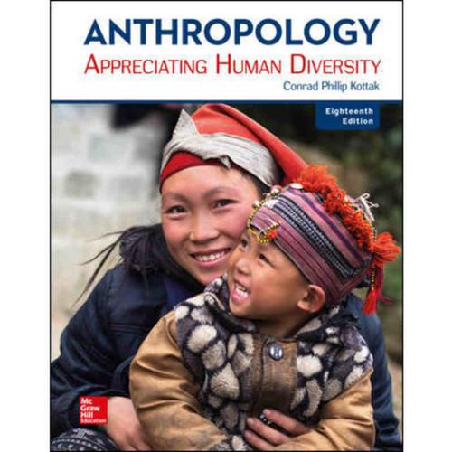 Anthropology: Appreciating Human Diversity (18th Edition) Conrad Kottak | 9781260167306