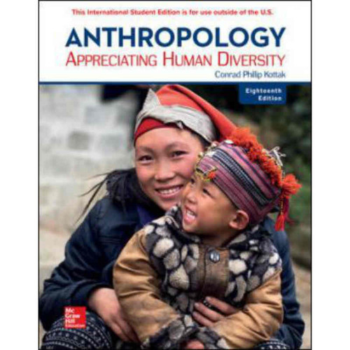 Anthropology: Appreciating Human Diversity (18th Edition) Conrad Kottak | 9781260098280