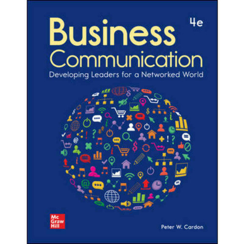 Business Communication: Developing Leaders for a Networked World (4th Edition) Peter Cardon | 9781260088342