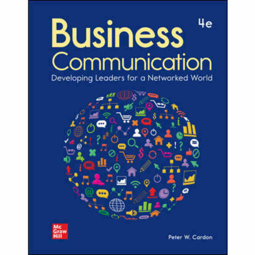 Business Communication: Developing Leaders for a Networked World (4th Edition) Peter Cardon | 9781264109104