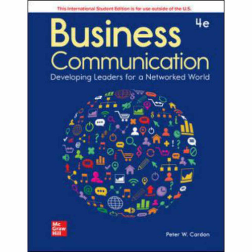 Business Communication: Developing Leaders for a Networked World (4th Edition) Peter Cardon | 9781260571356