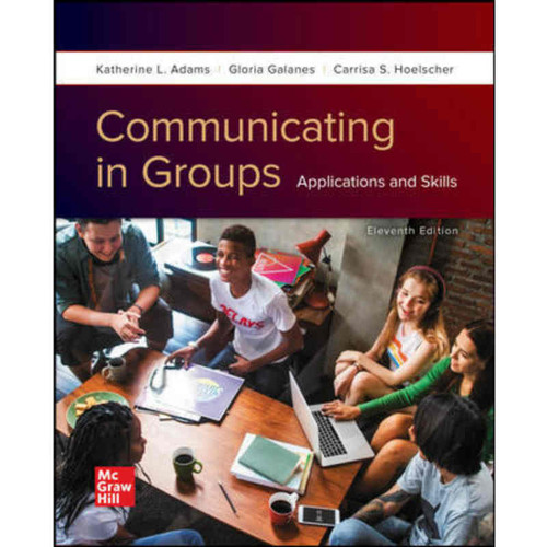 Communicating in Groups: Applications and Skills (11th Edition) Katherine Adams and Gloria Galanes | 9781260804942