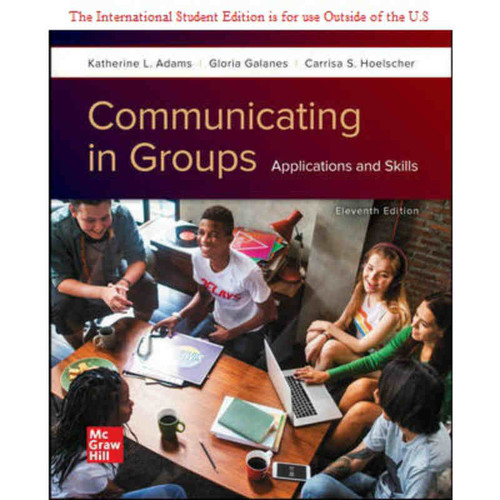 ISE Communicating in Groups: Applications and Skills (11th Edition) Katherine Adams and Gloria Galanes | 9781260570786