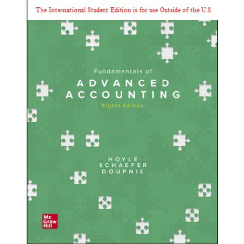 ISE Fundamentals of Advanced Accounting (8th Edition) Joe Ben Hoyle, Thomas Schaefer and Timothy Doupnik | 9781260575927