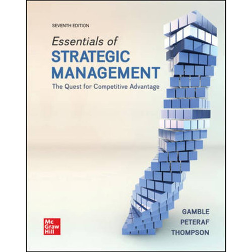 Essentials of Strategic Management: The Quest for Competitive Advantage (7th Edition) John Gamble and Margaret Peteraf | 9781260261547
