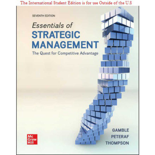 ISE Essentials of Strategic Management: The Quest for Competitive Advantage (7th Edition) John Gamble and Margaret Peteraf | 9781260575668
