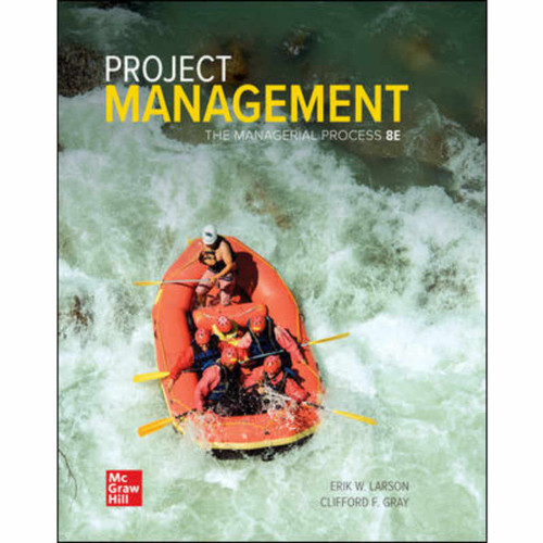 Project Management: The Managerial Process (8th Edition) Erik Larson and Clifford Gray | 9781260238860