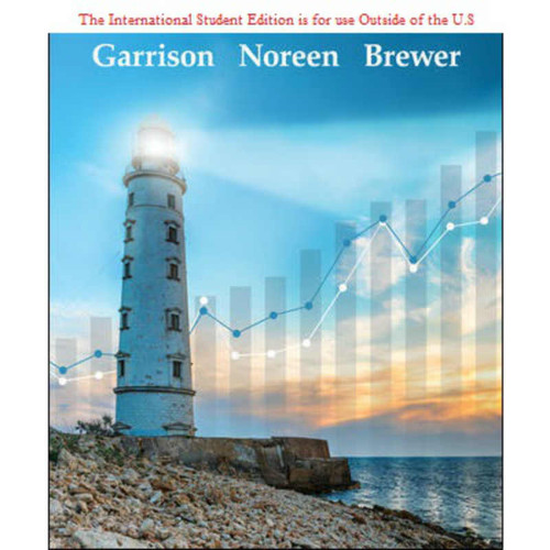 ISE Managerial Accounting (17th Edition) Ray Garrison and Eric Noreen and Peter Brewer   9781260575682