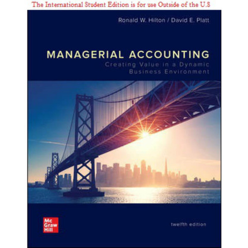 ISE Managerial Accounting: Creating Value in a Dynamic Business Environment (12th Edition) Ronald Hilton and David Platt | 9781260566390