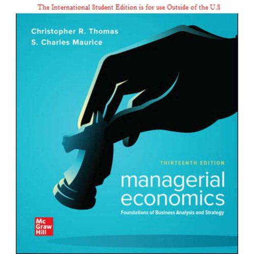 ISE Managerial Economics: Foundations of Business Analysis and Strategy (13th Edition) Christopher Thomas and S. Charles Maurice   9781260565546